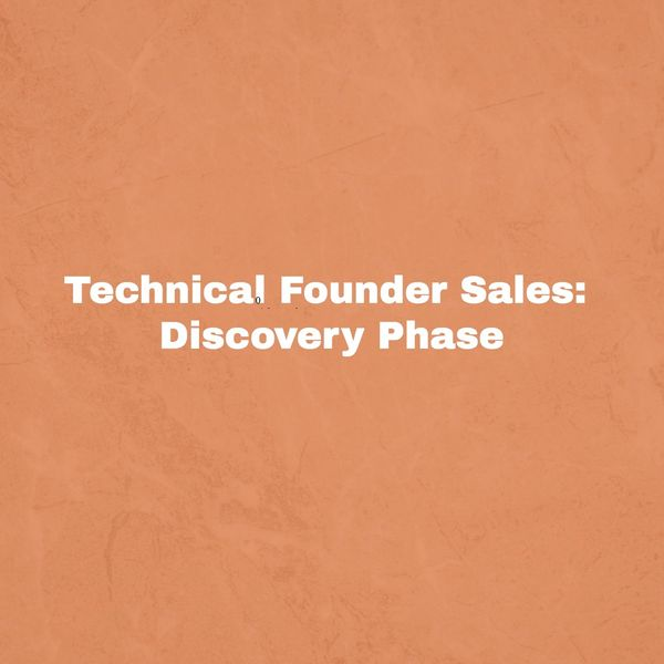 Technical Founder Sales: A Framework For The Discovery Phase