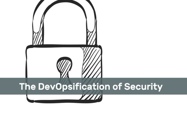 The DevOpsification of Security