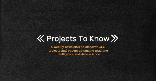 Announcing Projects To Know, a weekly machine intelligence and data science newsletter